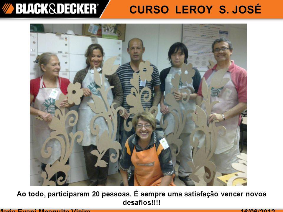 CURSO LEROY S. JOSÉ Maria Evani Mesquita Vieira16/06/2012 Ao todo, participaram 20 pessoas.