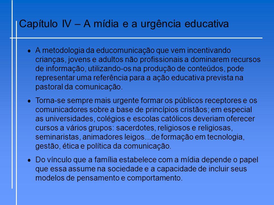 Capítulo IV – A mídia e a urgência educativa  A metodologia da educomunicação que vem incentivando crianças, jovens e adultos não profissionais a dom