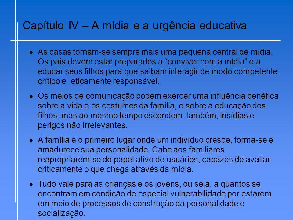 """Capítulo IV – A mídia e a urgência educativa  As casas tornam-se sempre mais uma pequena central de mídia. Os pais devem estar preparados a """"conviver"""