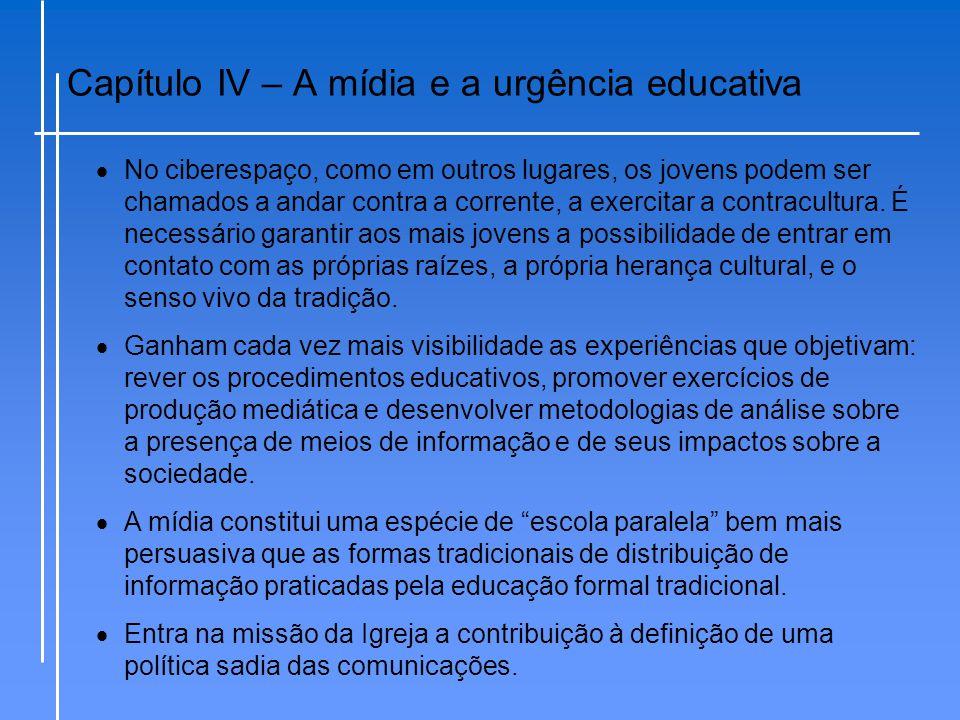 Capítulo IV – A mídia e a urgência educativa  No ciberespaço, como em outros lugares, os jovens podem ser chamados a andar contra a corrente, a exerc