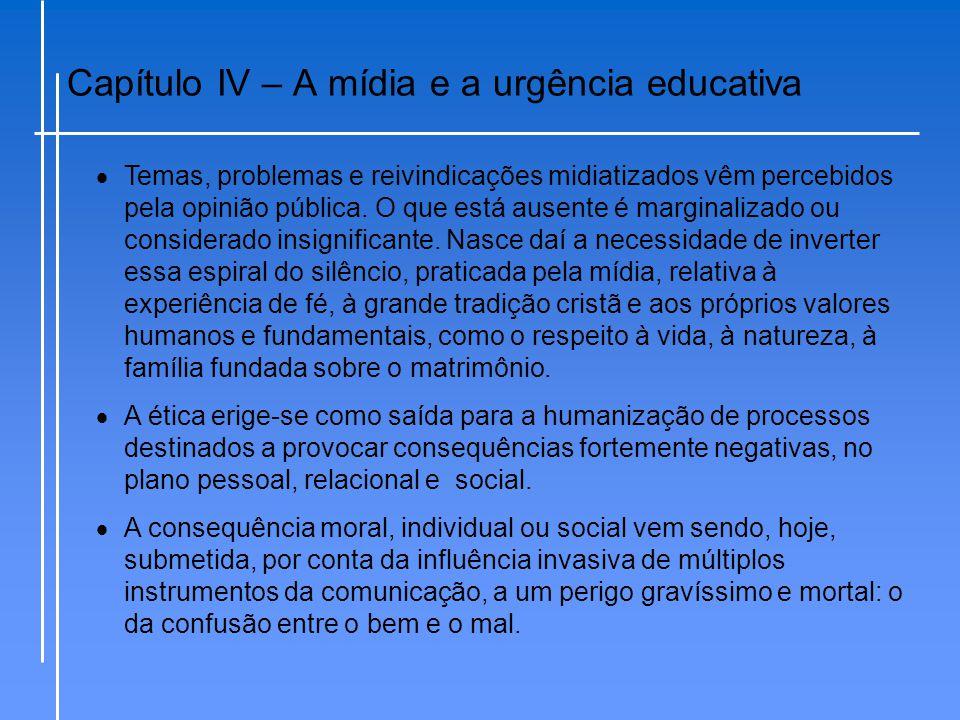 Capítulo IV – A mídia e a urgência educativa  Temas, problemas e reivindicações midiatizados vêm percebidos pela opinião pública. O que está ausente