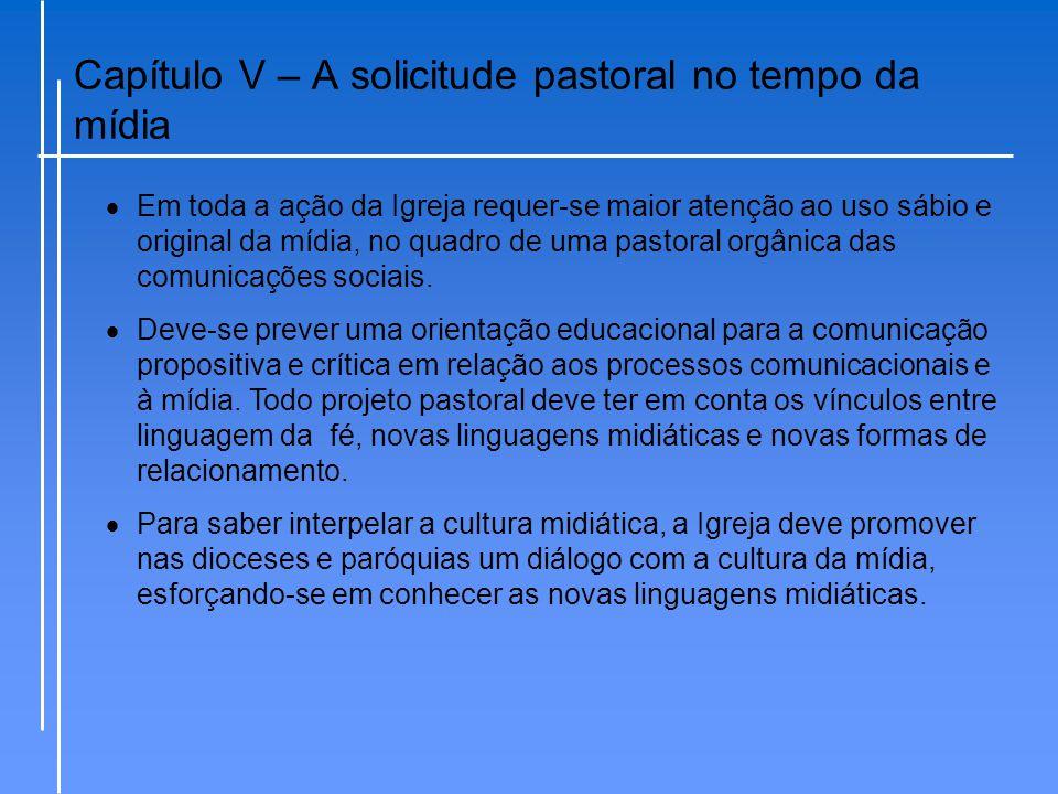 Capítulo V – A solicitude pastoral no tempo da mídia  Em toda a ação da Igreja requer-se maior atenção ao uso sábio e original da mídia, no quadro de