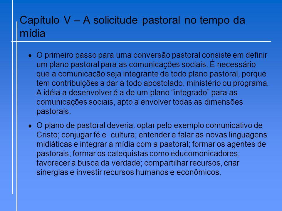 Capítulo V – A solicitude pastoral no tempo da mídia  O primeiro passo para uma conversão pastoral consiste em definir um plano pastoral para as comu
