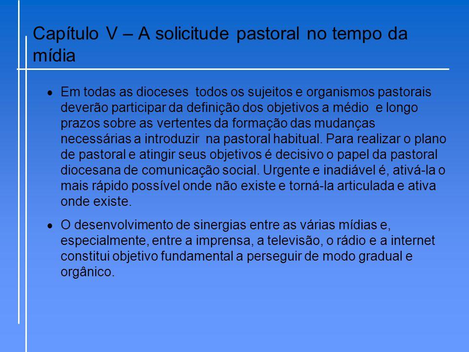 Capítulo V – A solicitude pastoral no tempo da mídia  Em todas as dioceses todos os sujeitos e organismos pastorais deverão participar da definição d