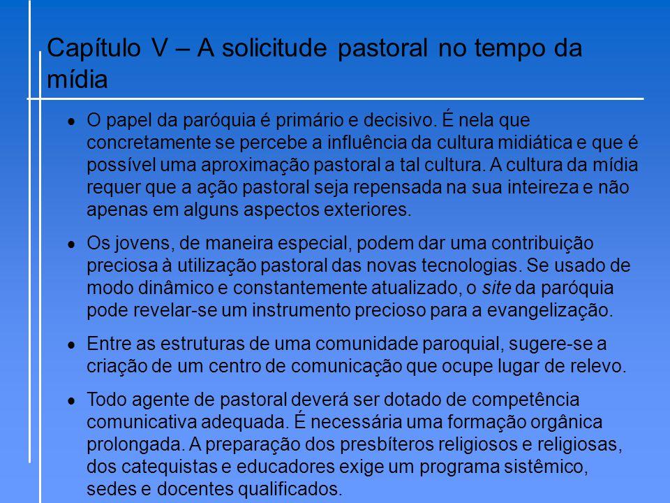 Capítulo V – A solicitude pastoral no tempo da mídia  O papel da paróquia é primário e decisivo. É nela que concretamente se percebe a influência da