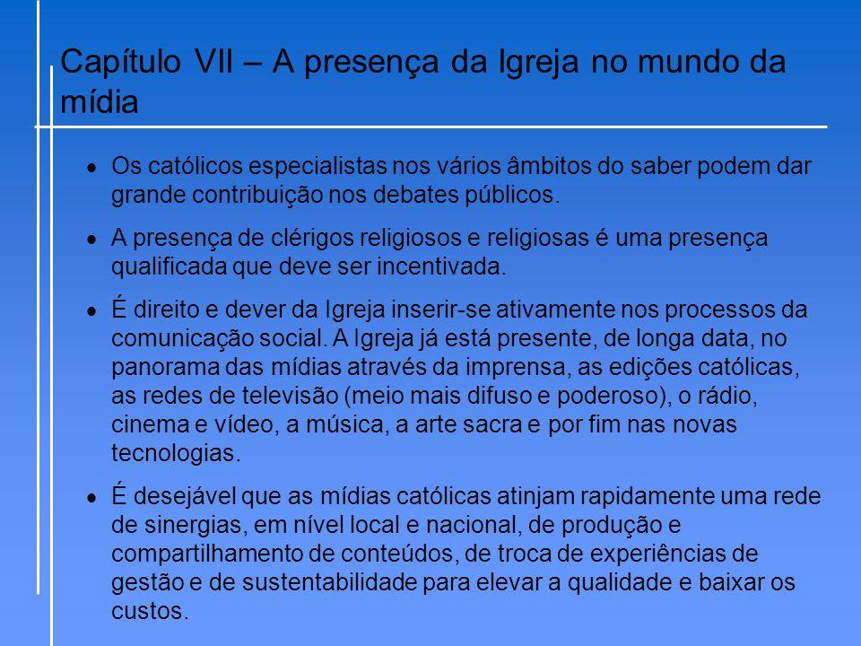 Capítulo VII – A presença da Igreja no mundo da mídia  Os católicos especialistas nos vários âmbitos do saber podem dar grande contribuição nos debat