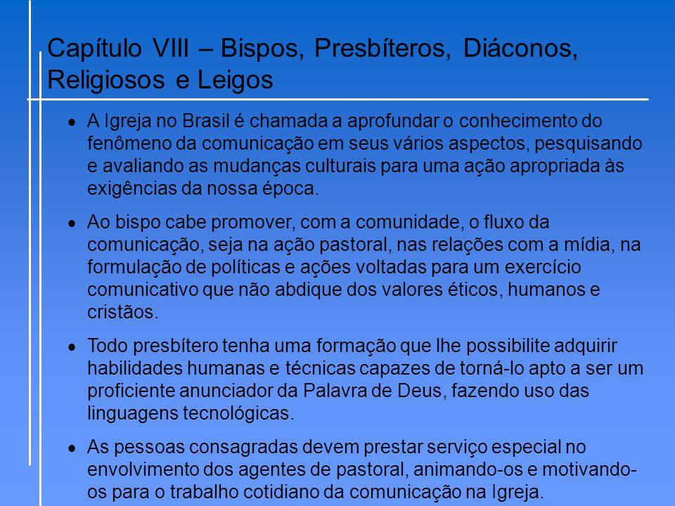 Capítulo VIII – Bispos, Presbíteros, Diáconos, Religiosos e Leigos  A Igreja no Brasil é chamada a aprofundar o conhecimento do fenômeno da comunicaç