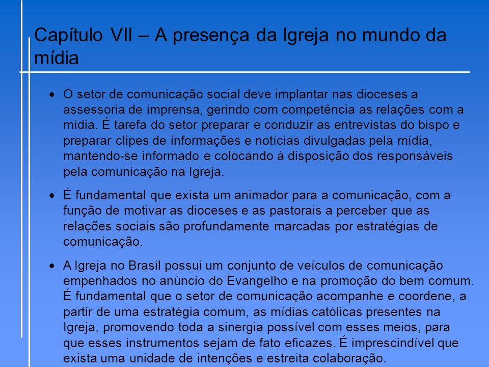Capítulo VII – A presença da Igreja no mundo da mídia  O setor de comunicação social deve implantar nas dioceses a assessoria de imprensa, gerindo co