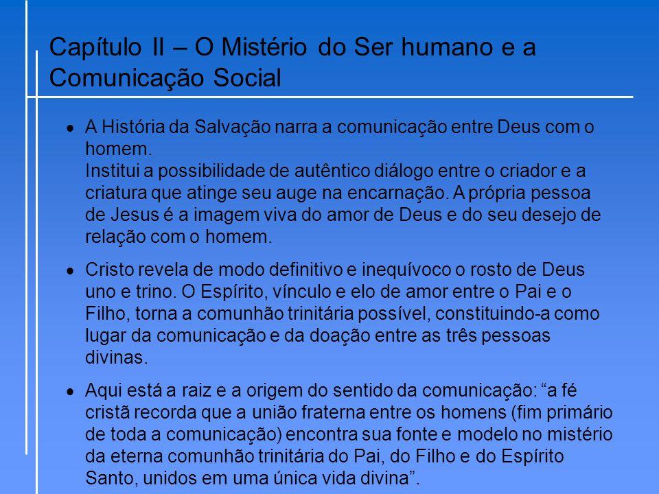 Capítulo II – O Mistério do Ser humano e a Comunicação Social  Jesus é o ícone da humanidade e da divindade em diálogo, em comunhão verdadeira.