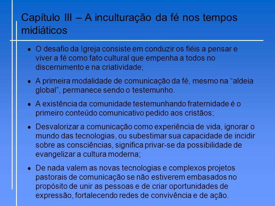 Capítulo III – A inculturação da fé nos tempos midiáticos  Requer-se da Igreja uma conversão pastoral.
