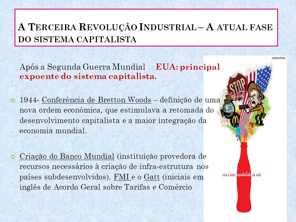 A T ERCEIRA R EVOLUÇÃO I NDUSTRIAL – A ATUAL FASE DO SISTEMA CAPITALISTA Após a Segunda Guerra Mundial EUA: principal expoente do sistema capitalista.