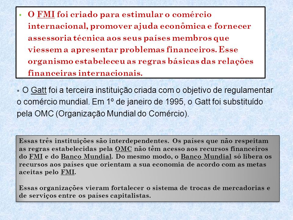  O FMI foi criado para estimular o comércio internacional, promover ajuda econômica e fornecer assessoria técnica aos seus países membros que viessem