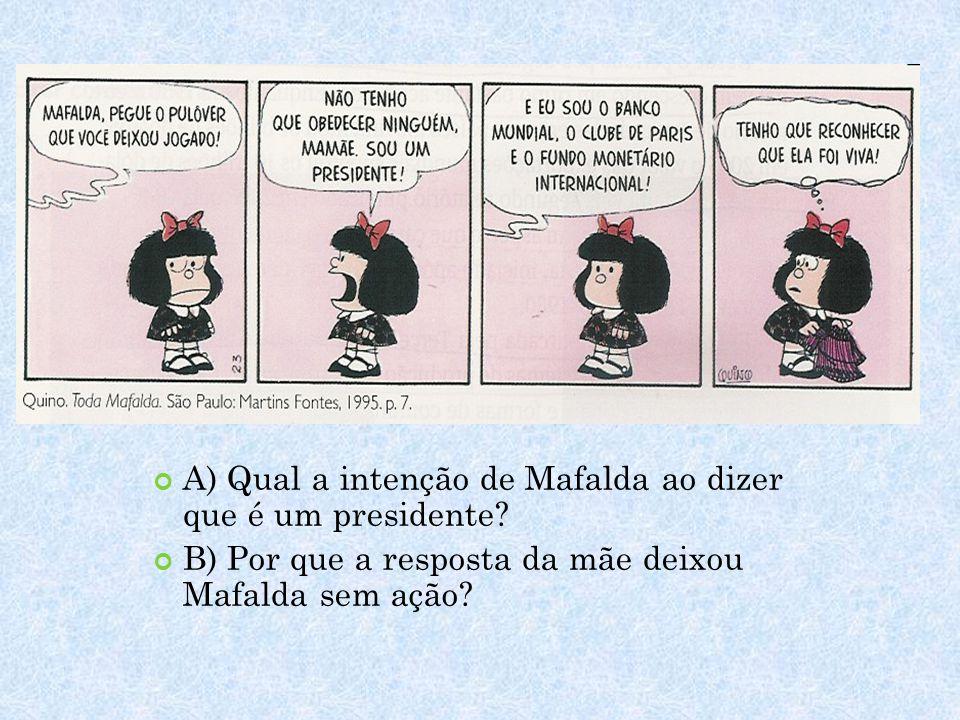 A) Qual a intenção de Mafalda ao dizer que é um presidente? B) Por que a resposta da mãe deixou Mafalda sem ação?