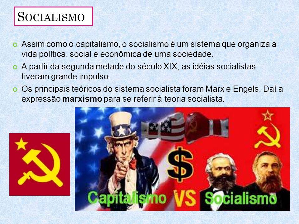 S OCIALISMO Assim como o capitalismo, o socialismo é um sistema que organiza a vida política, social e econômica de uma sociedade. A partir da segunda