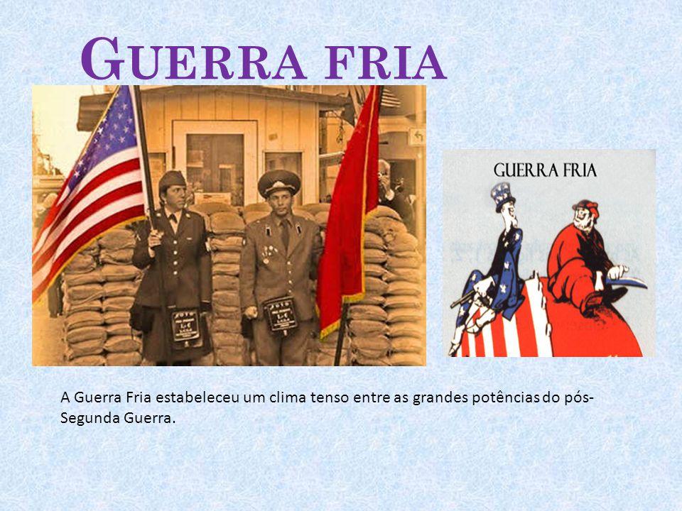 G UERRA FRIA A Guerra Fria estabeleceu um clima tenso entre as grandes potências do pós- Segunda Guerra.