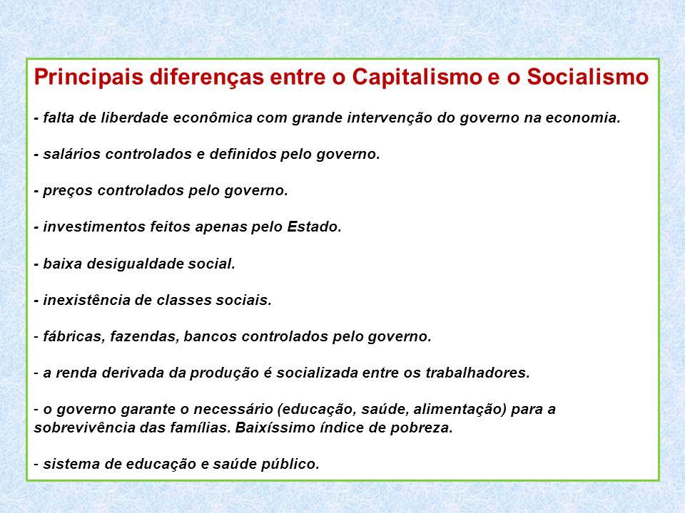 Principais diferenças entre o Capitalismo e o Socialismo - falta de liberdade econômica com grande intervenção do governo na economia. - salários cont