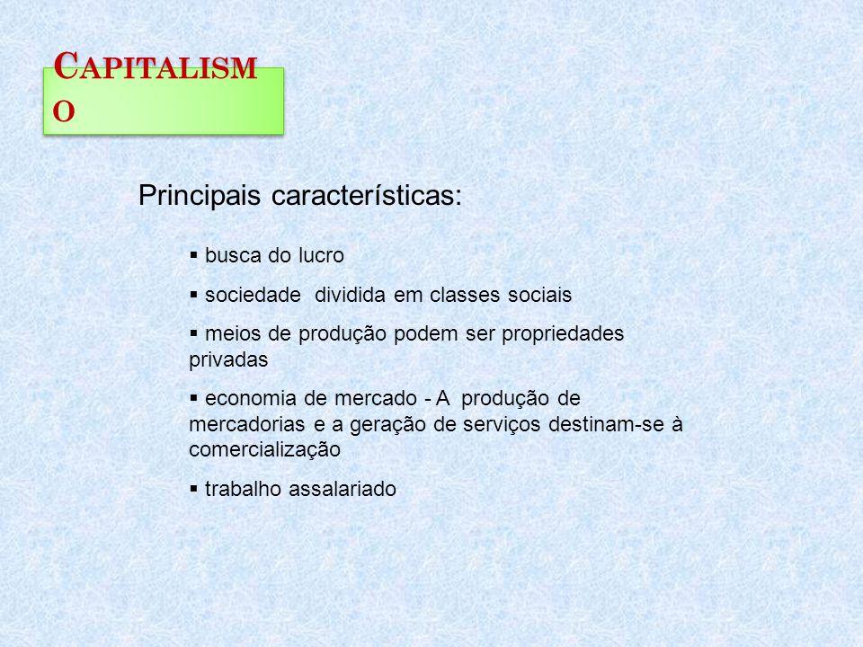 C APITALISM O  busca do lucro  sociedade dividida em classes sociais  meios de produção podem ser propriedades privadas  economia de mercado - A p
