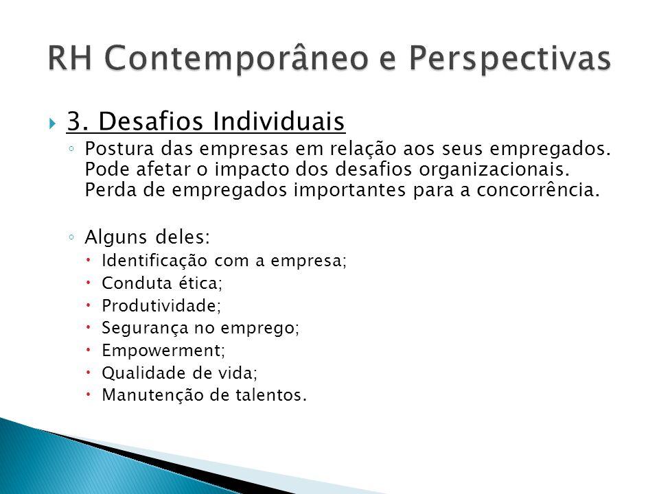  3. Desafios Individuais ◦ Postura das empresas em relação aos seus empregados. Pode afetar o impacto dos desafios organizacionais. Perda de empregad