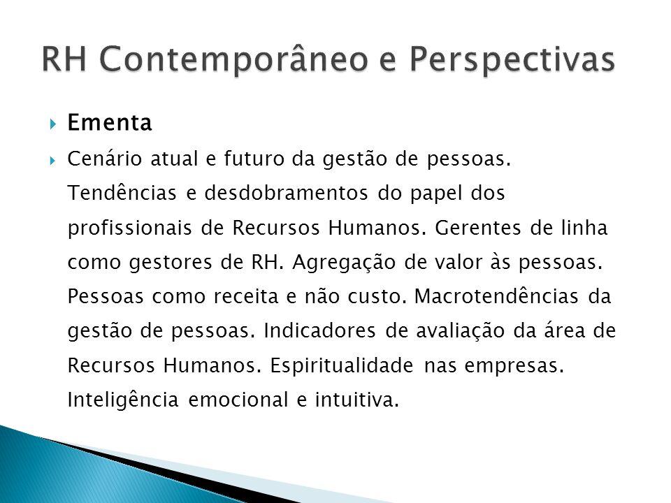  Ementa  Cenário atual e futuro da gestão de pessoas. Tendências e desdobramentos do papel dos profissionais de Recursos Humanos. Gerentes de linha