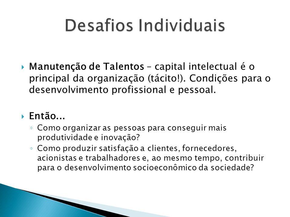  Manutenção de Talentos – capital intelectual é o principal da organização (tácito!). Condições para o desenvolvimento profissional e pessoal.  Entã