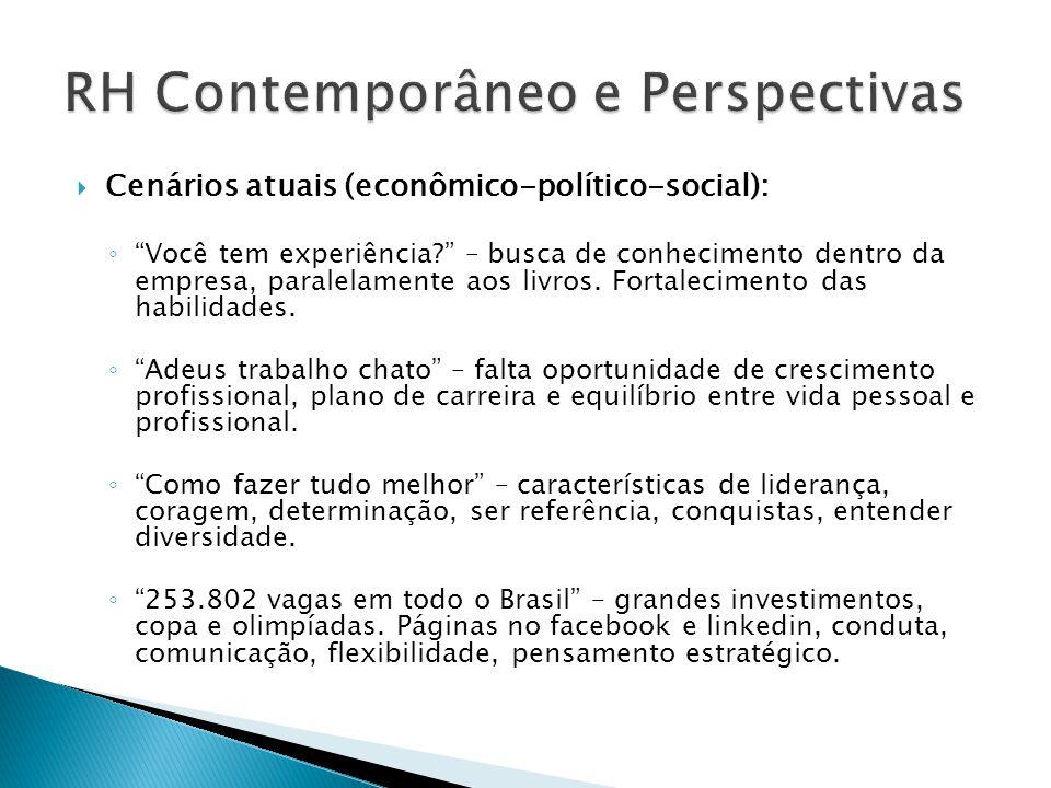 """ Cenários atuais (econômico-político-social): ◦ """"Você tem experiência?"""" – busca de conhecimento dentro da empresa, paralelamente aos livros. Fortalec"""