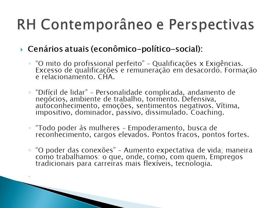 """ Cenários atuais (econômico-político-social): ◦ """"O mito do profissional perfeito"""" – Qualificações x Exigências. Excesso de qualificações e remuneraçã"""