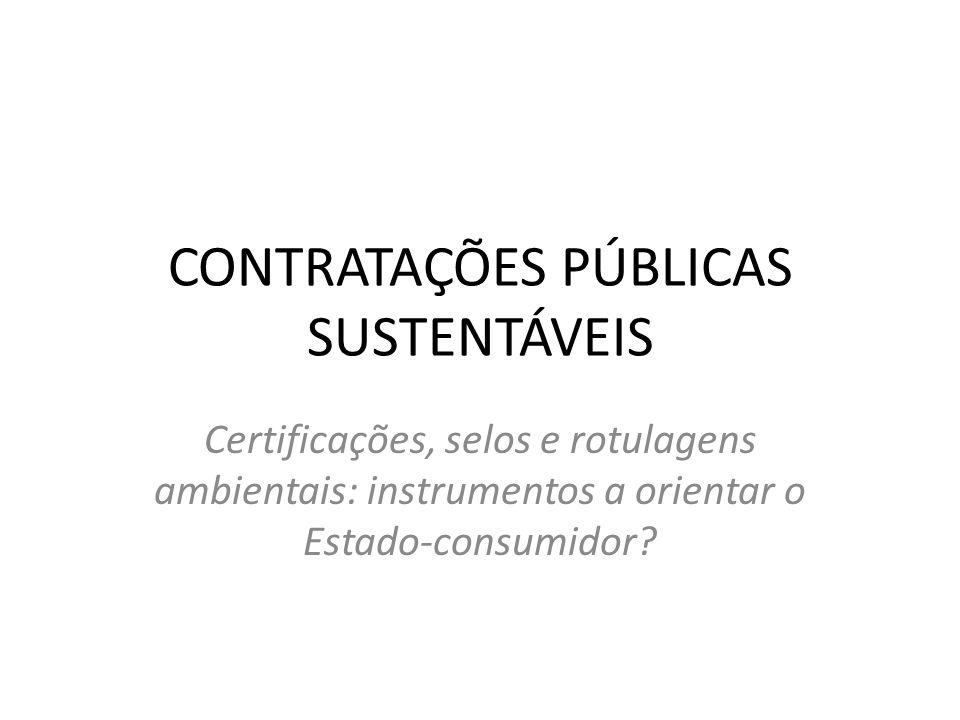 CONTRATAÇÕES PÚBLICAS SUSTENTÁVEIS Certificações, selos e rotulagens ambientais: instrumentos a orientar o Estado-consumidor