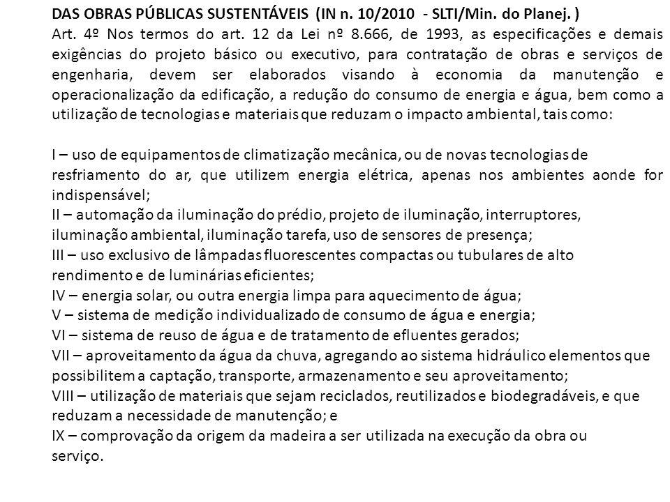 DAS OBRAS PÚBLICAS SUSTENTÁVEIS (IN n. 10/2010 - SLTI/Min. do Planej. ) Art. 4º Nos termos do art. 12 da Lei nº 8.666, de 1993, as especificações e de