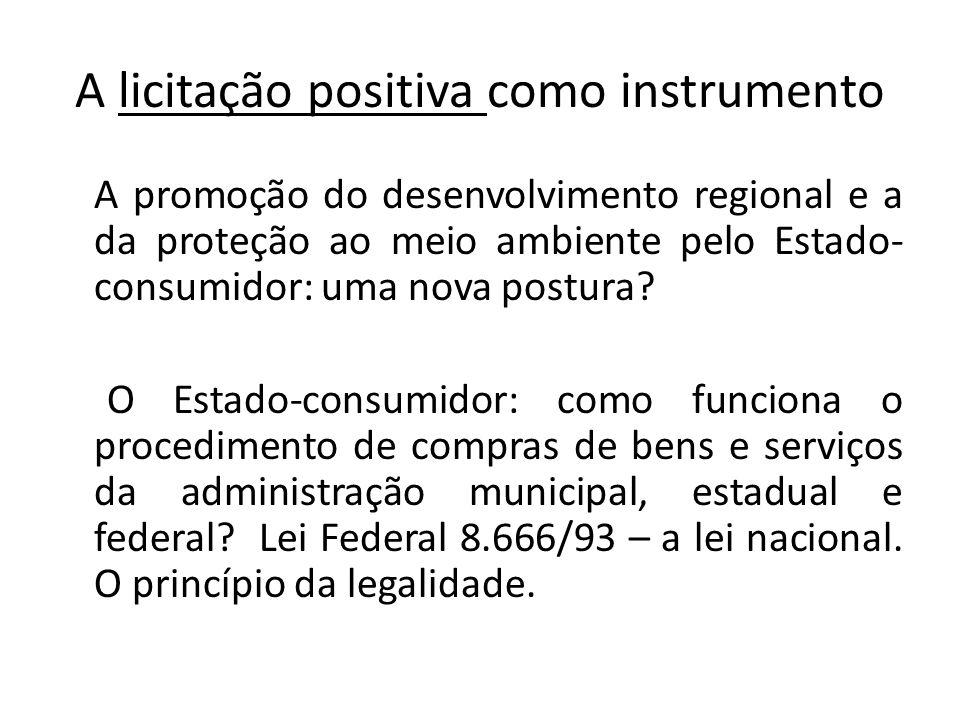 A licitação positiva como instrumento A promoção do desenvolvimento regional e a da proteção ao meio ambiente pelo Estado- consumidor: uma nova postura.