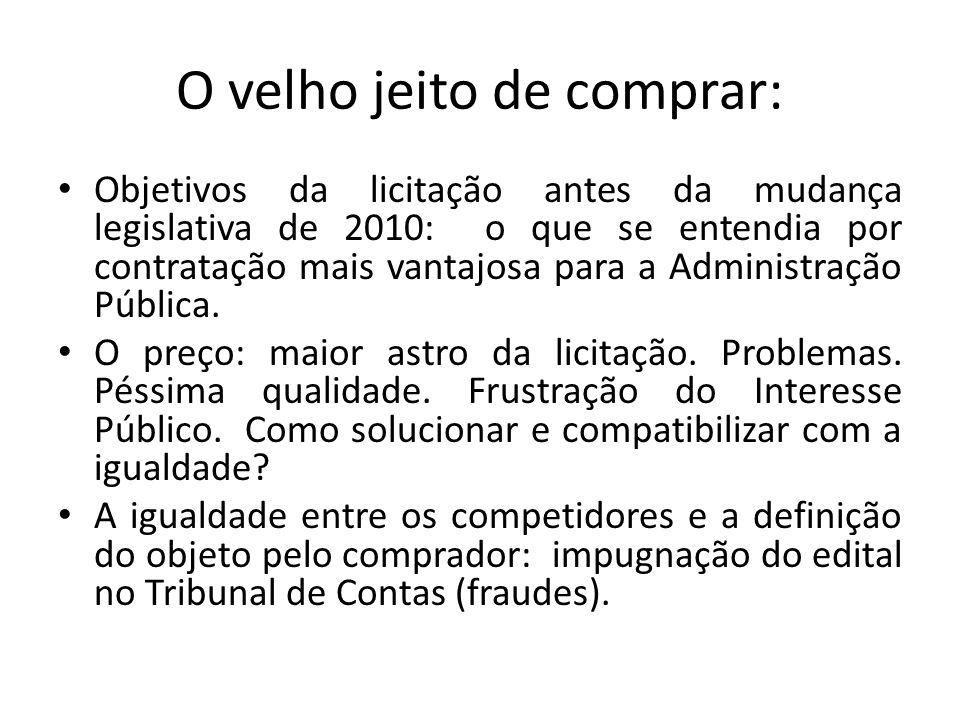 O velho jeito de comprar: • Objetivos da licitação antes da mudança legislativa de 2010: o que se entendia por contratação mais vantajosa para a Administração Pública.