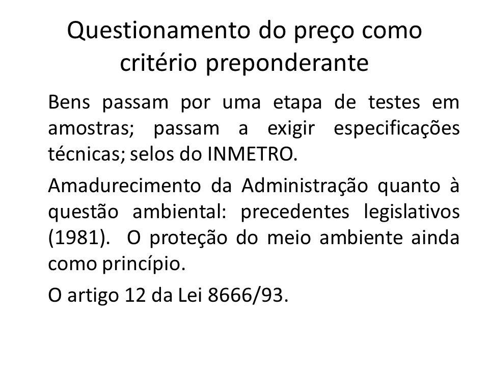 Questionamento do preço como critério preponderante Bens passam por uma etapa de testes em amostras; passam a exigir especificações técnicas; selos do INMETRO.