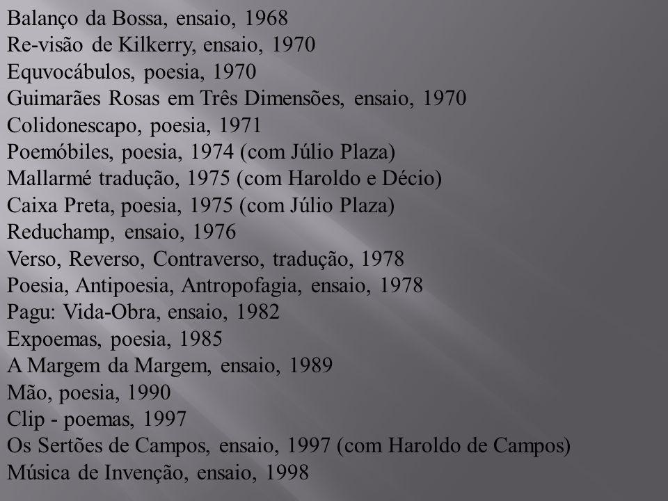 Balanço da Bossa, ensaio, 1968 Re-visão de Kilkerry, ensaio, 1970 Equvocábulos, poesia, 1970 Guimarães Rosas em Três Dimensões, ensaio, 1970 Colidones