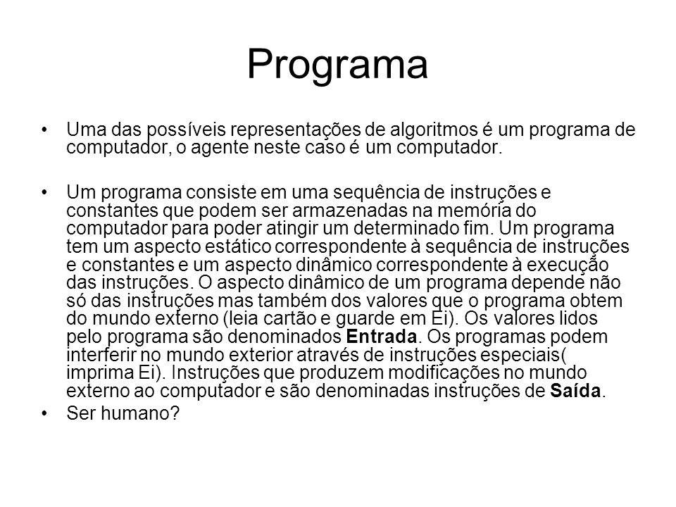 Programa •Uma das possíveis representações de algoritmos é um programa de computador, o agente neste caso é um computador. •Um programa consiste em um