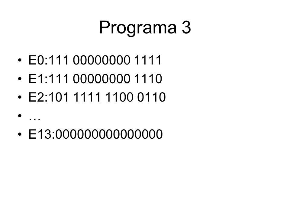 Programa 3 •E0:111 00000000 1111 •E1:111 00000000 1110 •E2:101 1111 1100 0110 •… •E13:000000000000000