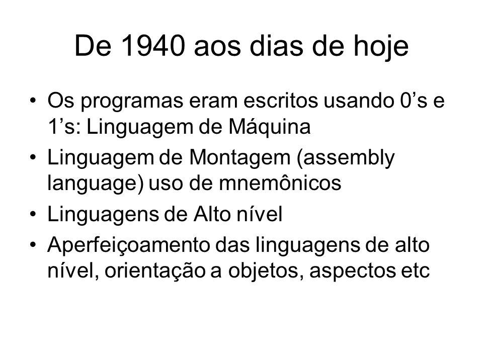 De 1940 aos dias de hoje •Os programas eram escritos usando 0's e 1's: Linguagem de Máquina •Linguagem de Montagem (assembly language) uso de mnemônic