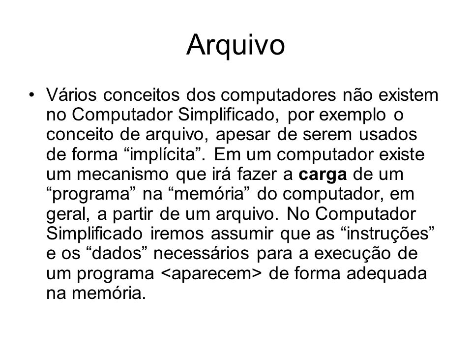Arquivo •Vários conceitos dos computadores não existem no Computador Simplificado, por exemplo o conceito de arquivo, apesar de serem usados de forma