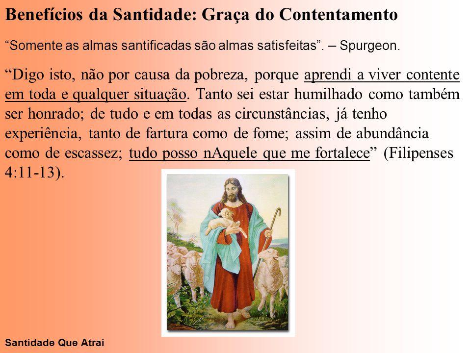 """Benefícios da Santidade: Graça do Contentamento """"Somente as almas santificadas são almas satisfeitas"""". – Spurgeon. """"Digo isto, não por causa da pobrez"""