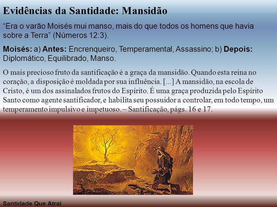 """Evidências da Santidade: Mansidão """"Era o varão Moisés mui manso, mais do que todos os homens que havia sobre a Terra"""" (Números 12:3). Moisés: a) Antes"""