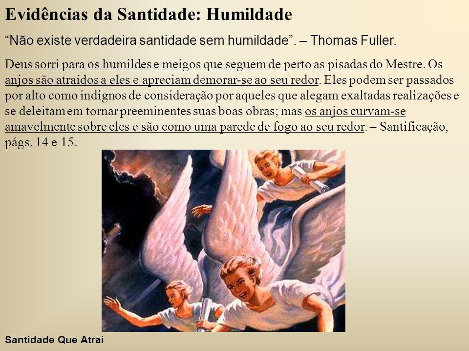 """Evidências da Santidade: Humildade """"Não existe verdadeira santidade sem humildade"""". – Thomas Fuller. Deus sorri para os humildes e meigos que seguem d"""