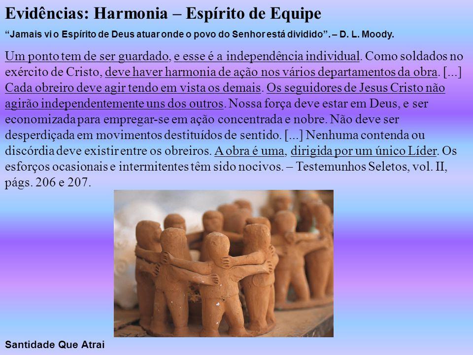 """Evidências: Harmonia – Espírito de Equipe """"Jamais vi o Espírito de Deus atuar onde o povo do Senhor está dividido"""". – D. L. Moody. Um ponto tem de ser"""