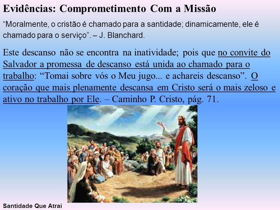"""Evidências: Comprometimento Com a Missão """"Moralmente, o cristão é chamado para a santidade; dinamicamente, ele é chamado para o serviço"""". – J. Blancha"""