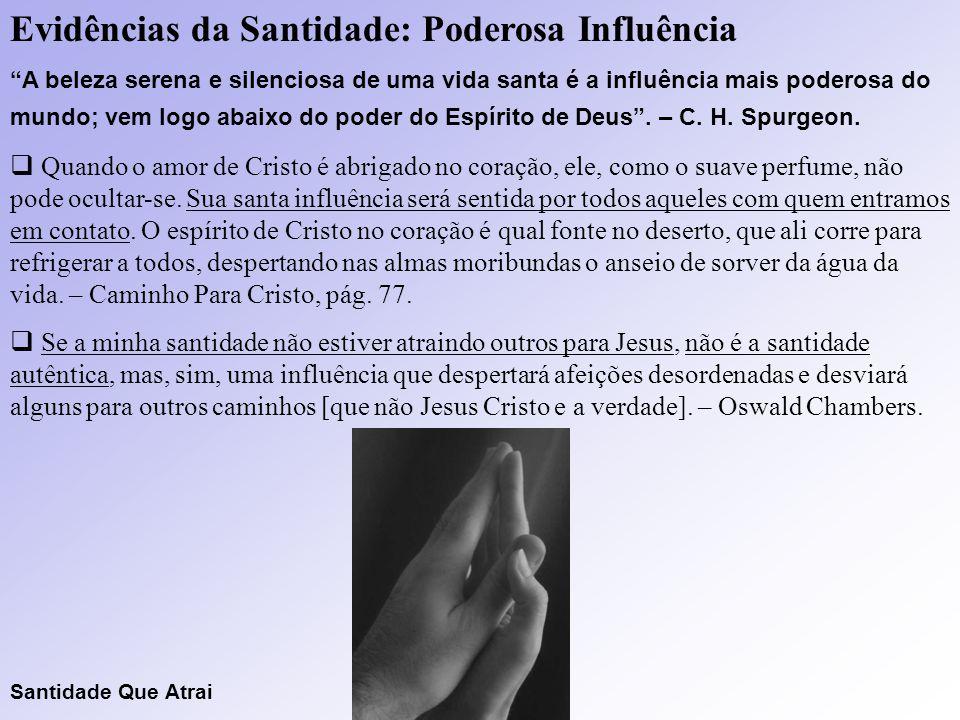 """Evidências da Santidade: Poderosa Influência """"A beleza serena e silenciosa de uma vida santa é a influência mais poderosa do mundo; vem logo abaixo do"""