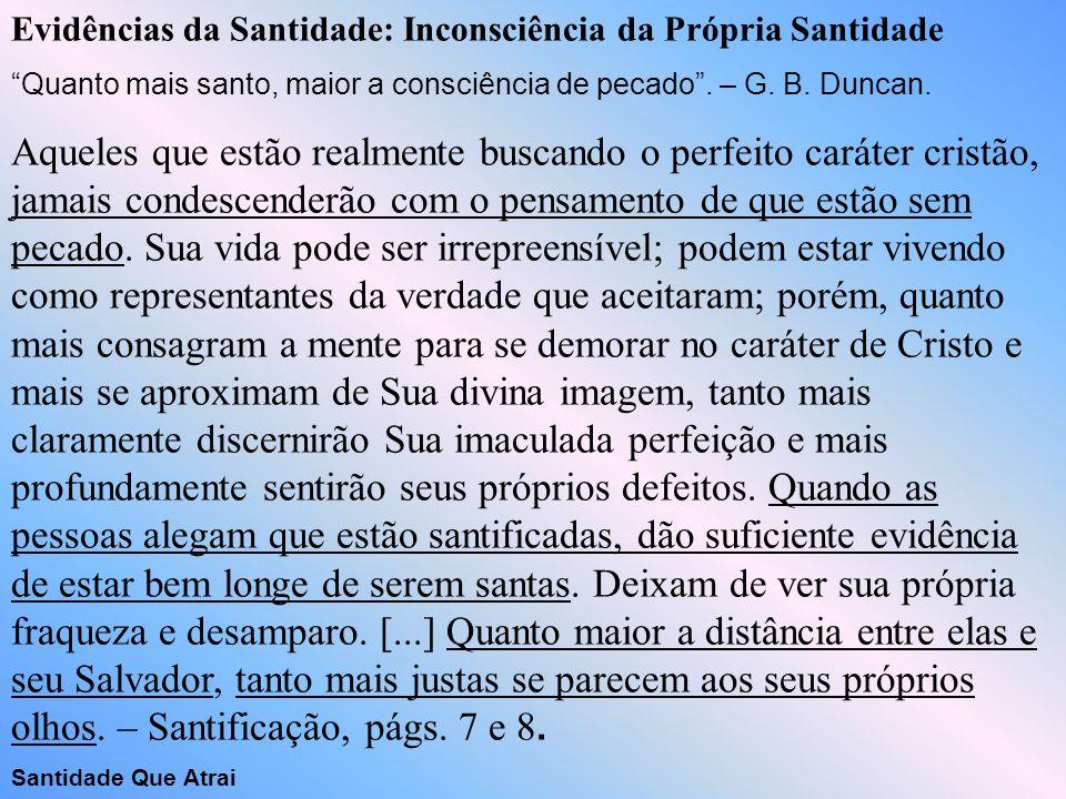 """Evidências da Santidade: Inconsciência da Própria Santidade """"Quanto mais santo, maior a consciência de pecado"""". – G. B. Duncan. Aqueles que estão real"""
