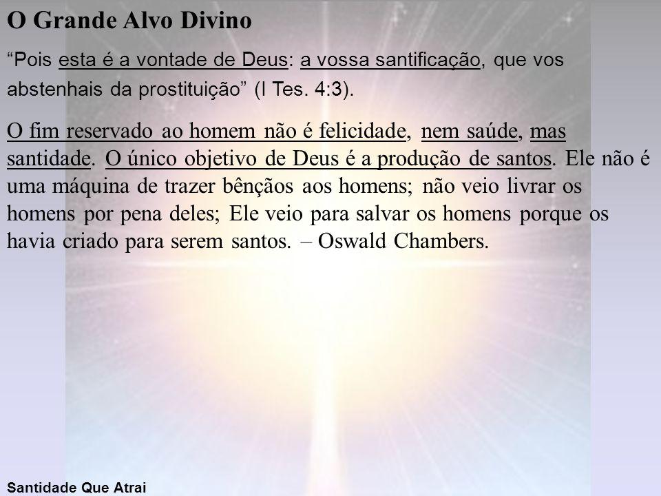 """O Grande Alvo Divino """"Pois esta é a vontade de Deus: a vossa santificação, que vos abstenhais da prostituição"""" (I Tes. 4:3). O fim reservado ao homem"""