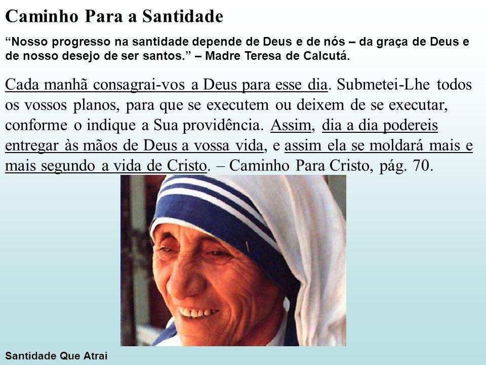 """Caminho Para a Santidade """"Nosso progresso na santidade depende de Deus e de nós – da graça de Deus e de nosso desejo de ser santos."""" – Madre Teresa de"""