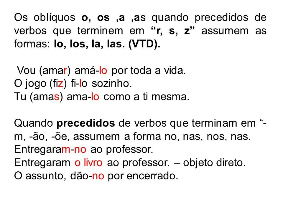 Os oblíquos o, os,a,as quando precedidos de verbos que terminem em r, s, z assumem as formas: lo, los, la, las.