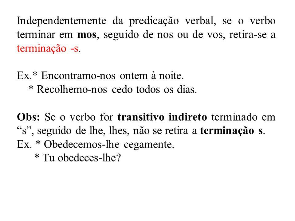 Independentemente da predicação verbal, se o verbo terminar em mos, seguido de nos ou de vos, retira-se a terminação -s.