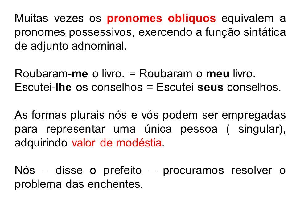 Muitas vezes os pronomes oblíquos equivalem a pronomes possessivos, exercendo a função sintática de adjunto adnominal.