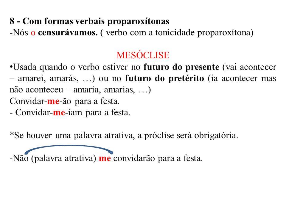 8 - Com formas verbais proparoxítonas -Nós o censurávamos.