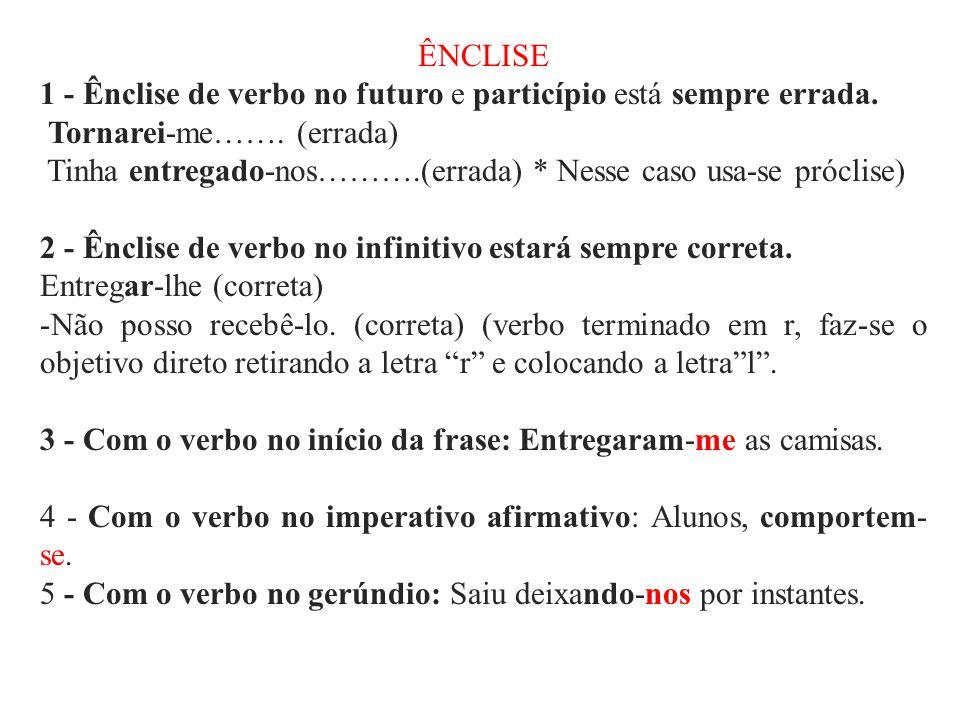 ÊNCLISE 1 - Ênclise de verbo no futuro e particípio está sempre errada.
